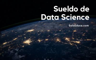 ¿Cuál es el sueldo de un Data Scientist o Científico de Datos? Salarios de España, Latinoamérica y EE.UU.