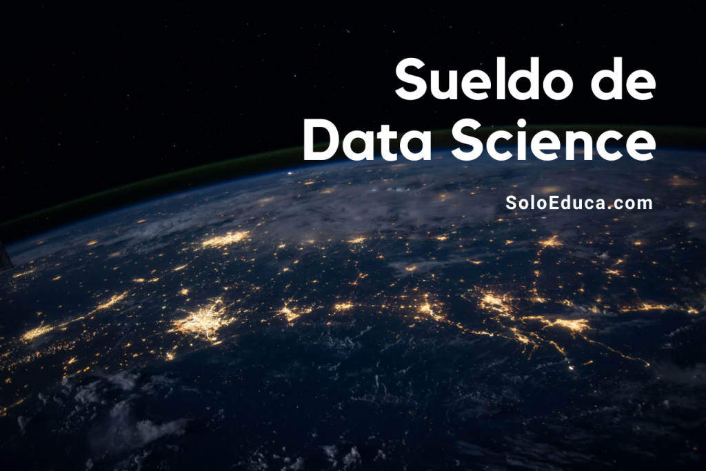Sueldo Data Science SoloEduca