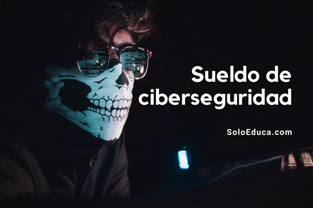 Ciberseguridad Sueldo SoloEduca
